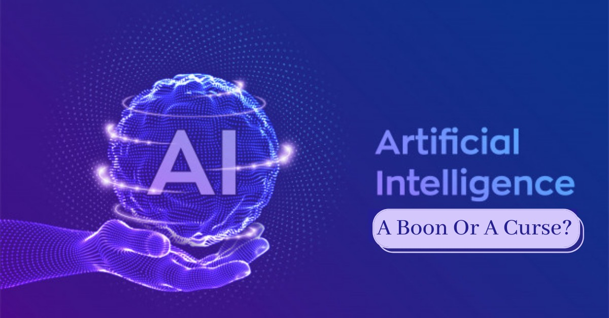Artificial Intelligence: A Boon Or A Curse?