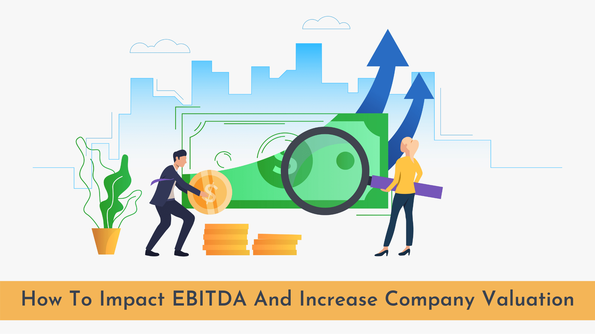 How To Impact EBITDA And Increase Company Valuation?