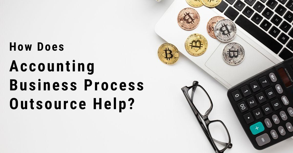 How Does Accounting Business Process Outsource Help?
