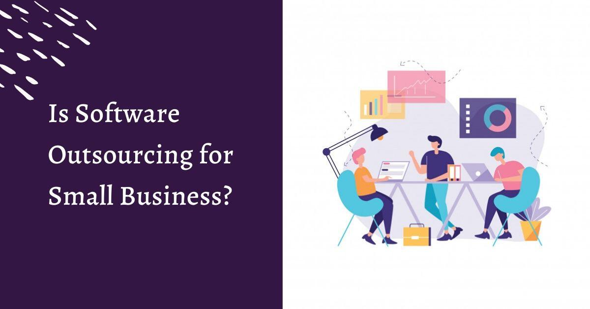 Is Software outsourcing for Small business?