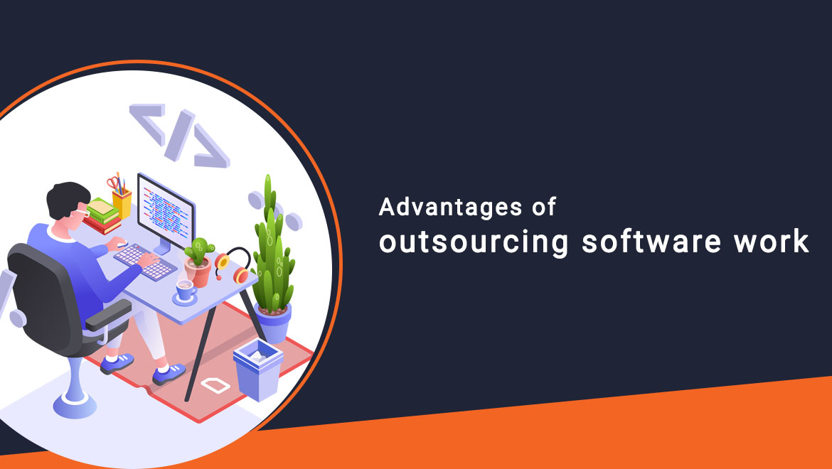Advantages of outsourcing software work