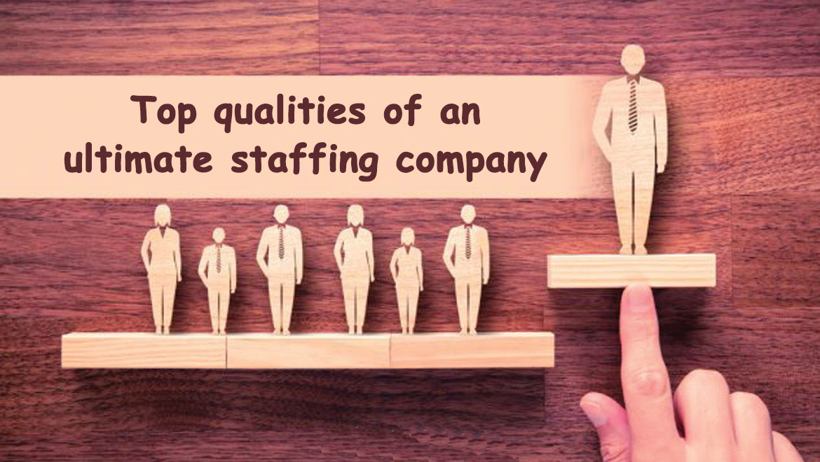 Top qualities of an ultimate staffing company