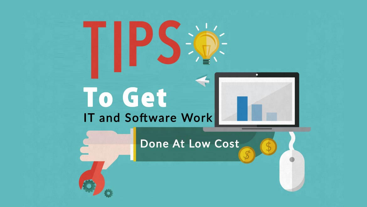Tips To Get IT and Software Work Done At Low Cost!